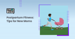 Postpartum Exercise: Tips For New Moms