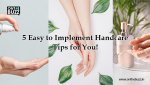 5 Easy to Implement Handcare Tips for You!