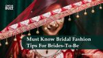 Must Know Bridal Fashion Tips For Brides-To-Be