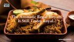 The Aromatic Regal Biryani, It Still Tastes Royal..!
